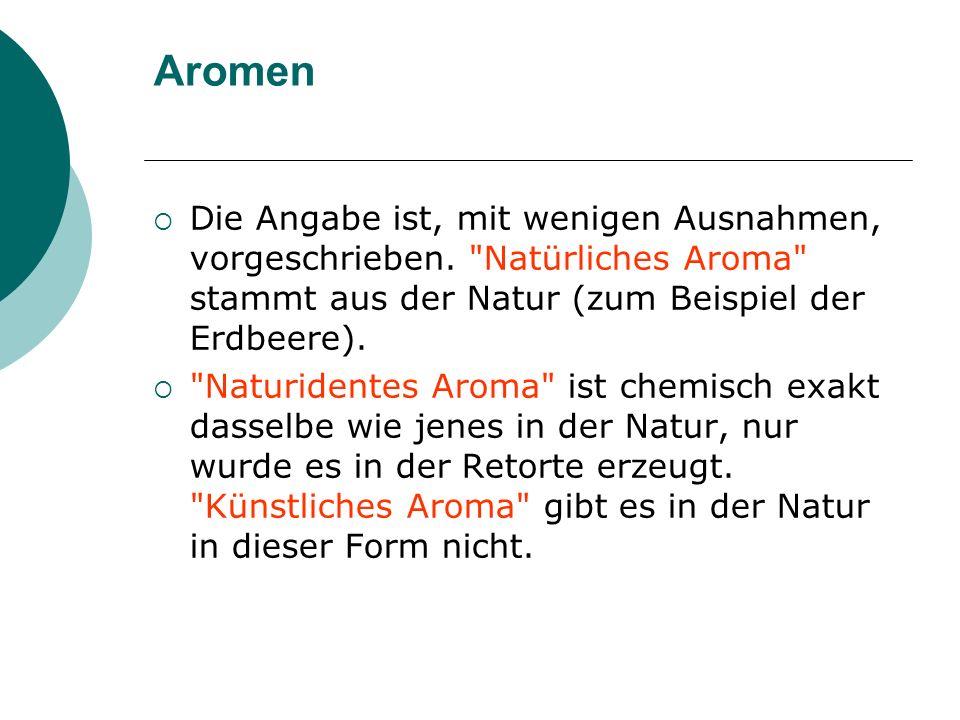 Aromen Die Angabe ist, mit wenigen Ausnahmen, vorgeschrieben. Natürliches Aroma stammt aus der Natur (zum Beispiel der Erdbeere).