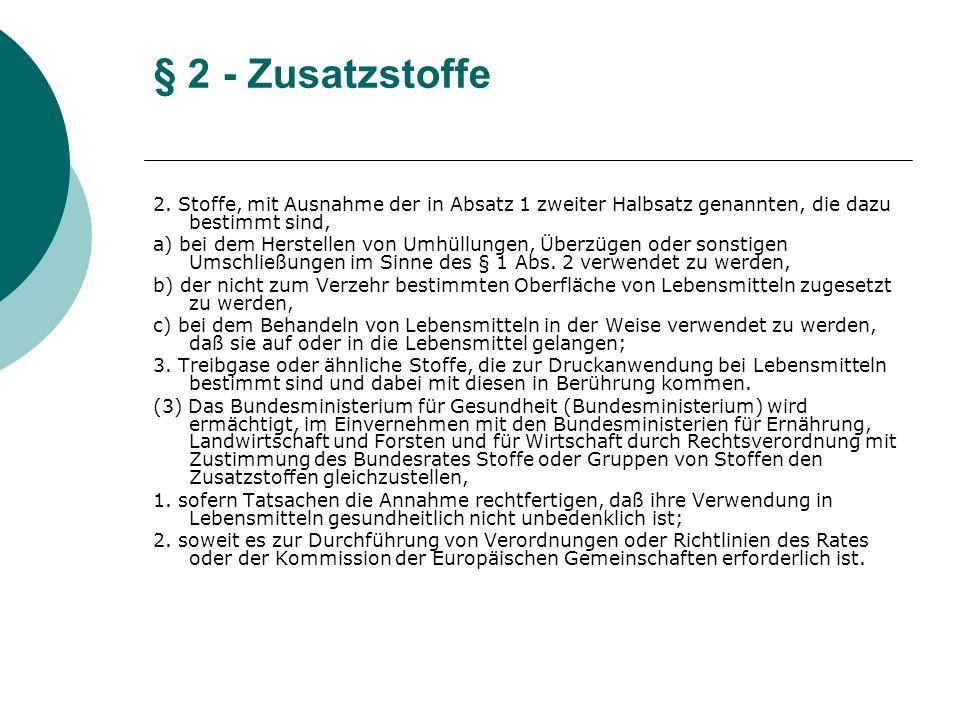 § 2 - Zusatzstoffe2. Stoffe, mit Ausnahme der in Absatz 1 zweiter Halbsatz genannten, die dazu bestimmt sind,