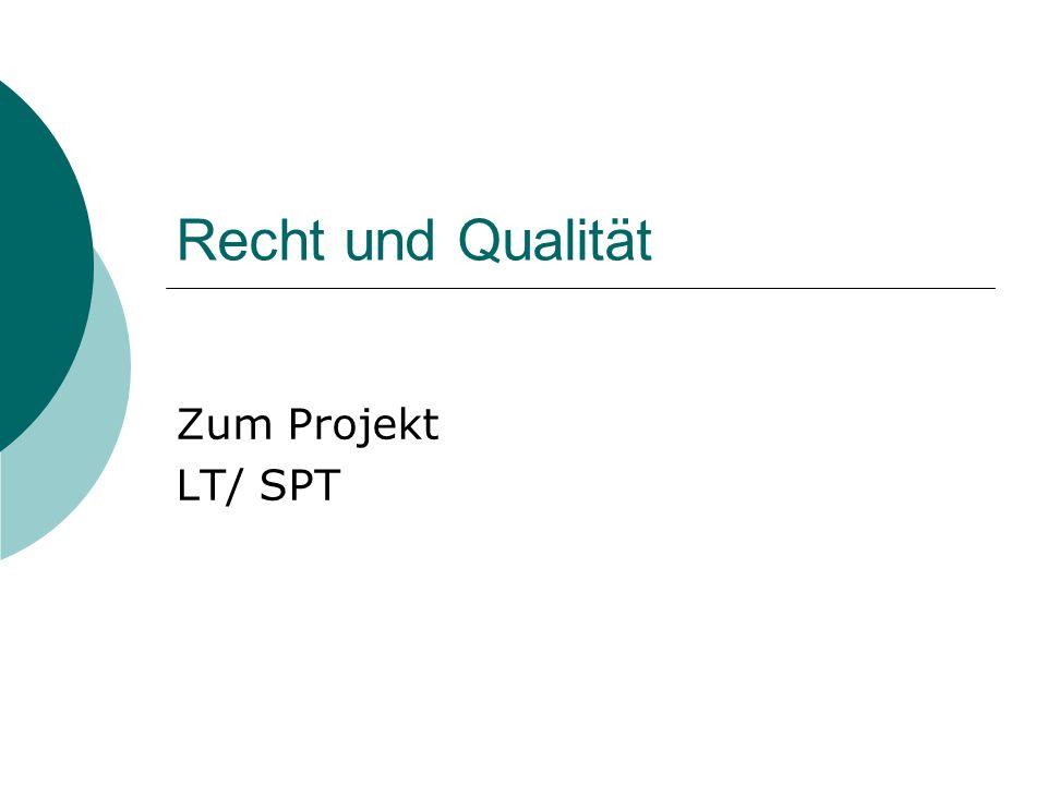 Recht und Qualität Zum Projekt LT/ SPT