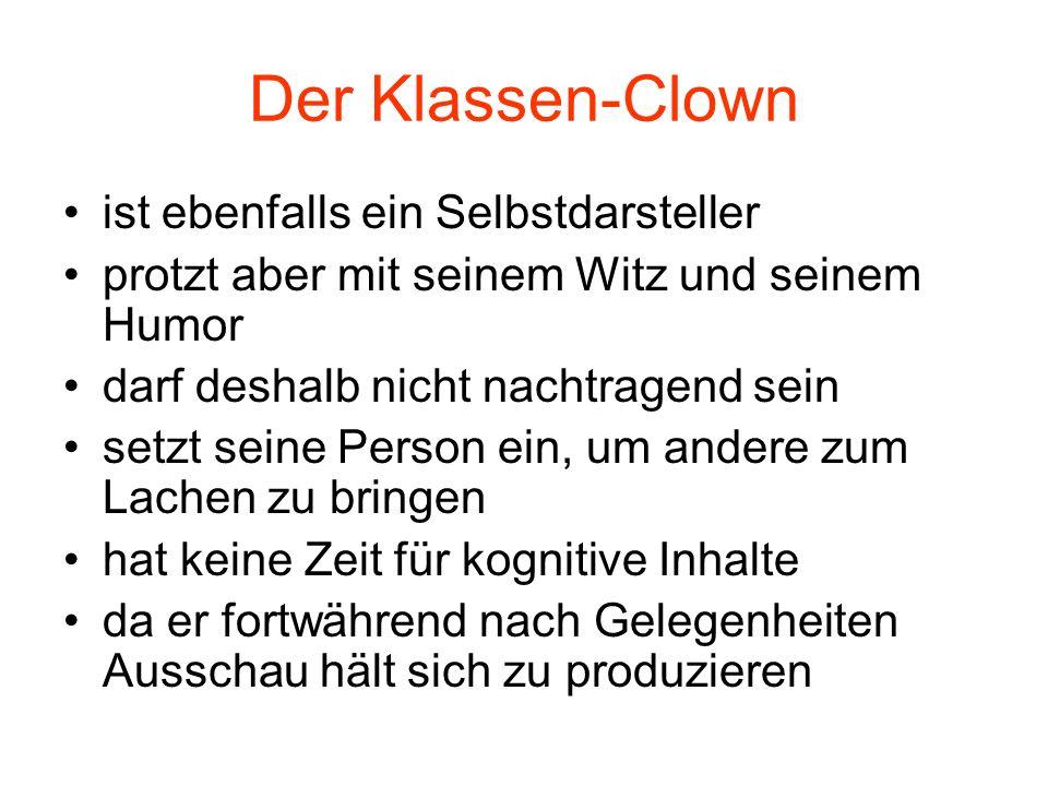 Der Klassen-Clown ist ebenfalls ein Selbstdarsteller