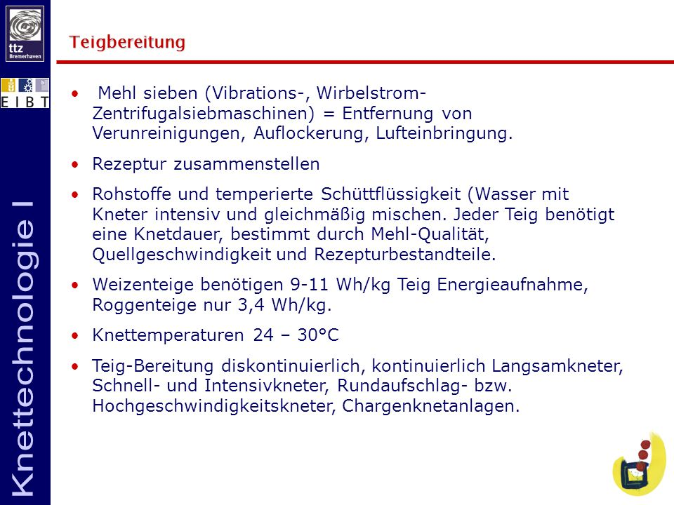 Teigbereitung Mehl sieben (Vibrations-, Wirbelstrom-Zentrifugalsiebmaschinen) = Entfernung von Verunreinigungen, Auflockerung, Lufteinbringung.