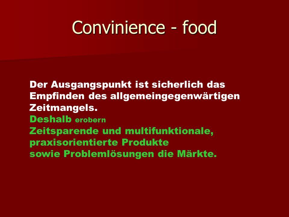 Convinience - food Der Ausgangspunkt ist sicherlich das Empfinden des allgemeingegenwärtigen. Zeitmangels.