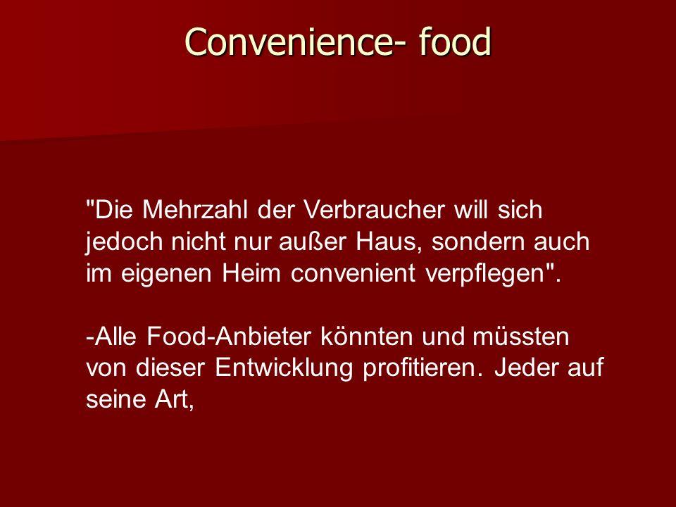 Convenience- food Die Mehrzahl der Verbraucher will sich jedoch nicht nur außer Haus, sondern auch im eigenen Heim convenient verpflegen .