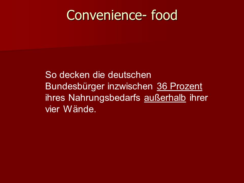 Convenience- foodSo decken die deutschen Bundesbürger inzwischen 36 Prozent ihres Nahrungsbedarfs außerhalb ihrer vier Wände.