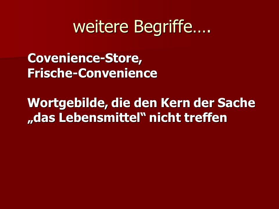 """weitere Begriffe….Covenience-Store, Frische-Convenience Wortgebilde, die den Kern der Sache """"das Lebensmittel nicht treffen."""