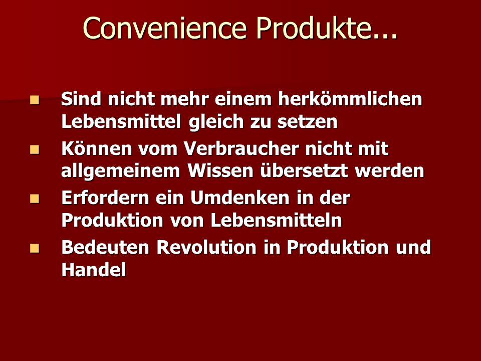 Convenience Produkte...Sind nicht mehr einem herkömmlichen Lebensmittel gleich zu setzen.