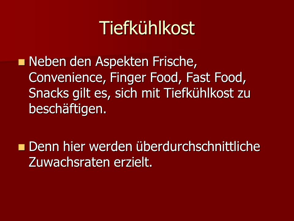 TiefkühlkostNeben den Aspekten Frische, Convenience, Finger Food, Fast Food, Snacks gilt es, sich mit Tiefkühlkost zu beschäftigen.