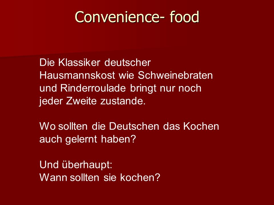 Convenience- foodDie Klassiker deutscher Hausmannskost wie Schweinebraten und Rinderroulade bringt nur noch jeder Zweite zustande.