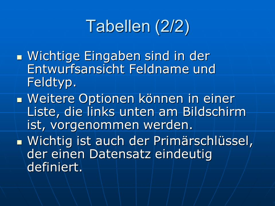 Tabellen (2/2) Wichtige Eingaben sind in der Entwurfsansicht Feldname und Feldtyp.