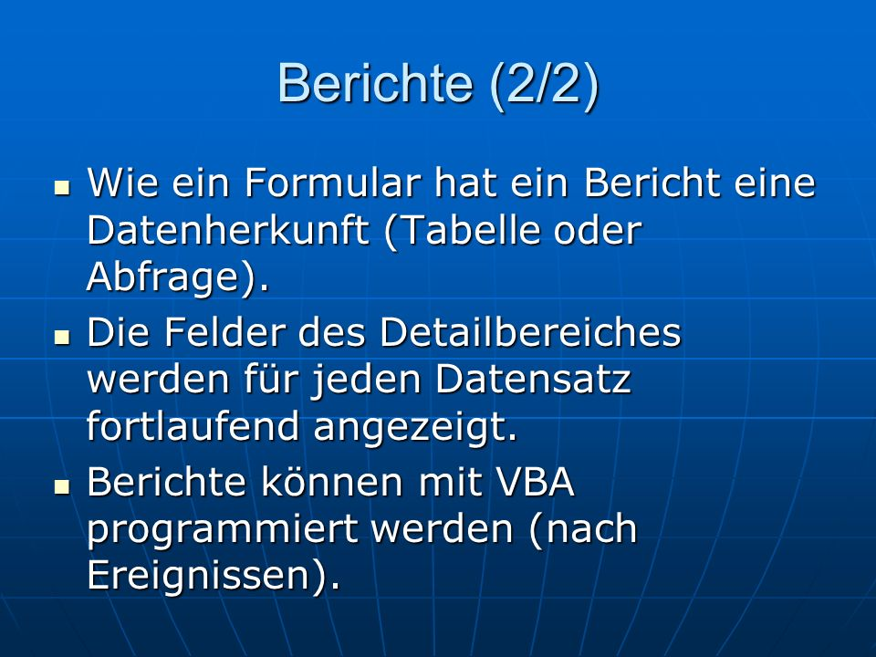 Berichte (2/2) Wie ein Formular hat ein Bericht eine Datenherkunft (Tabelle oder Abfrage).