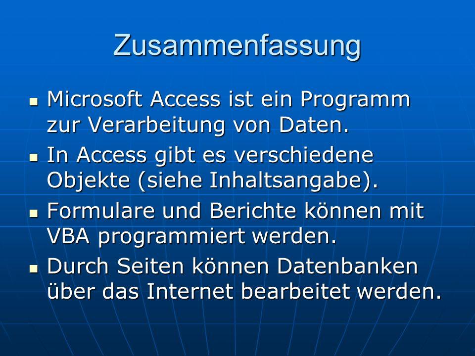 Zusammenfassung Microsoft Access ist ein Programm zur Verarbeitung von Daten. In Access gibt es verschiedene Objekte (siehe Inhaltsangabe).