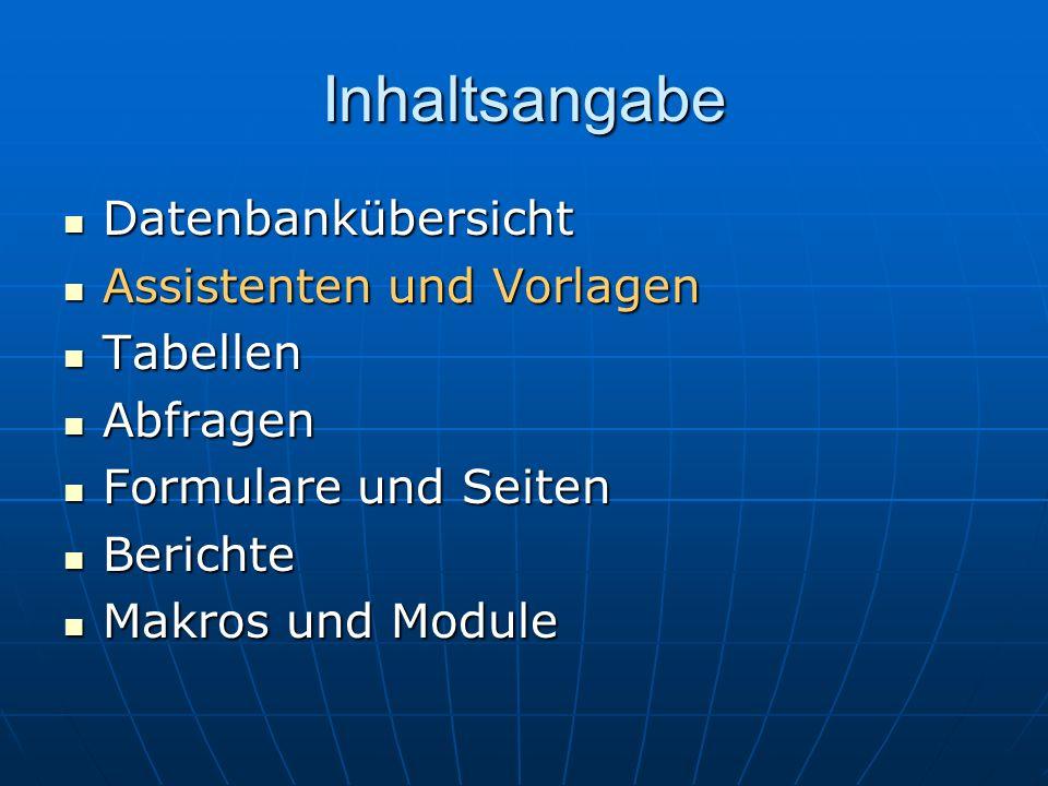 Inhaltsangabe Datenbankübersicht Assistenten und Vorlagen Tabellen