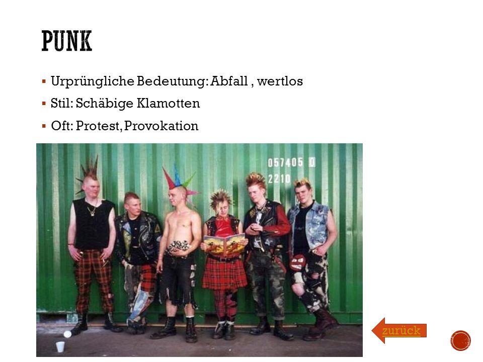 Punk Urprüngliche Bedeutung: Abfall , wertlos Stil: Schäbige Klamotten