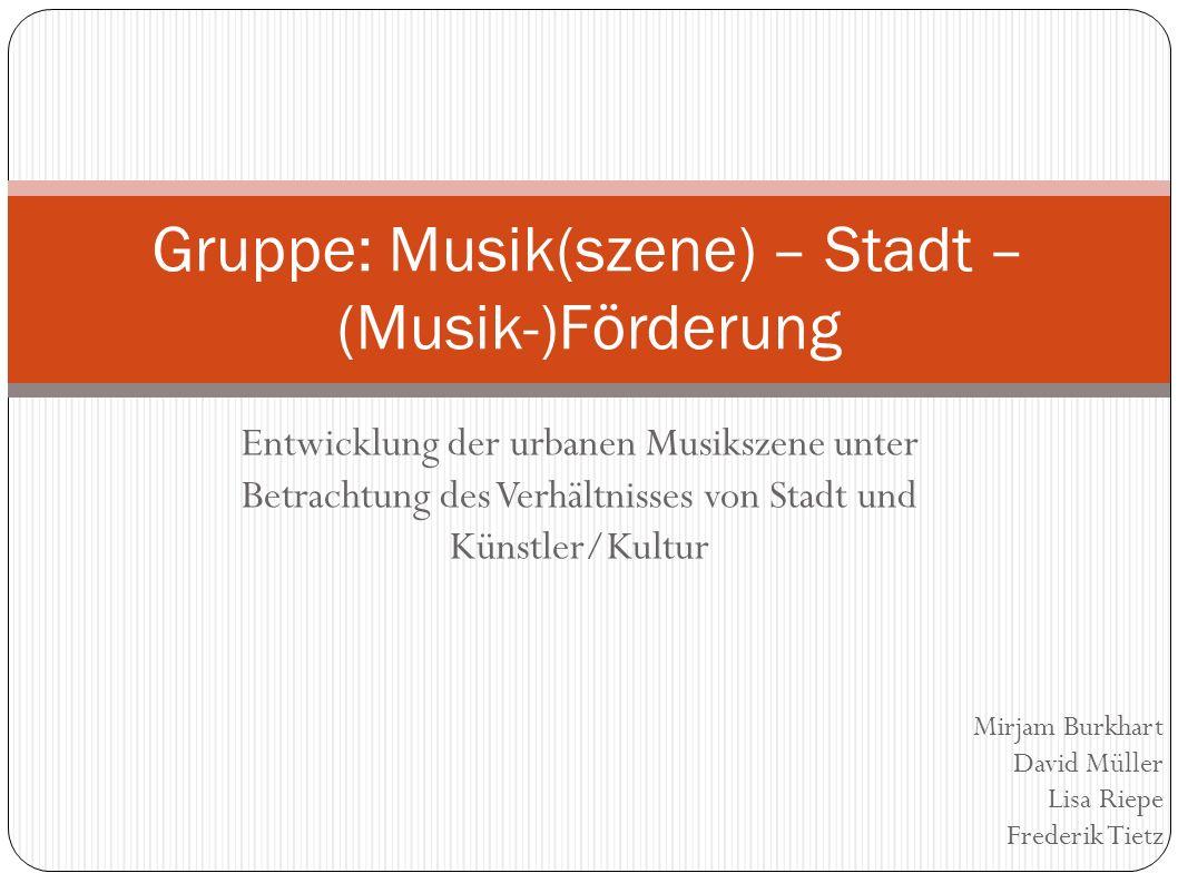 Gruppe: Musik(szene) – Stadt – (Musik-)Förderung