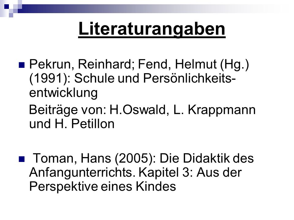 Literaturangaben Pekrun, Reinhard; Fend, Helmut (Hg.) (1991): Schule und Persönlichkeits-entwicklung.