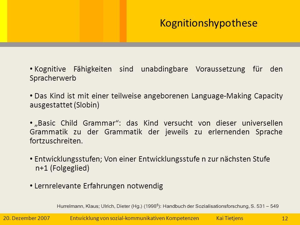 Kognitionshypothese Kognitive Fähigkeiten sind unabdingbare Voraussetzung für den Spracherwerb.