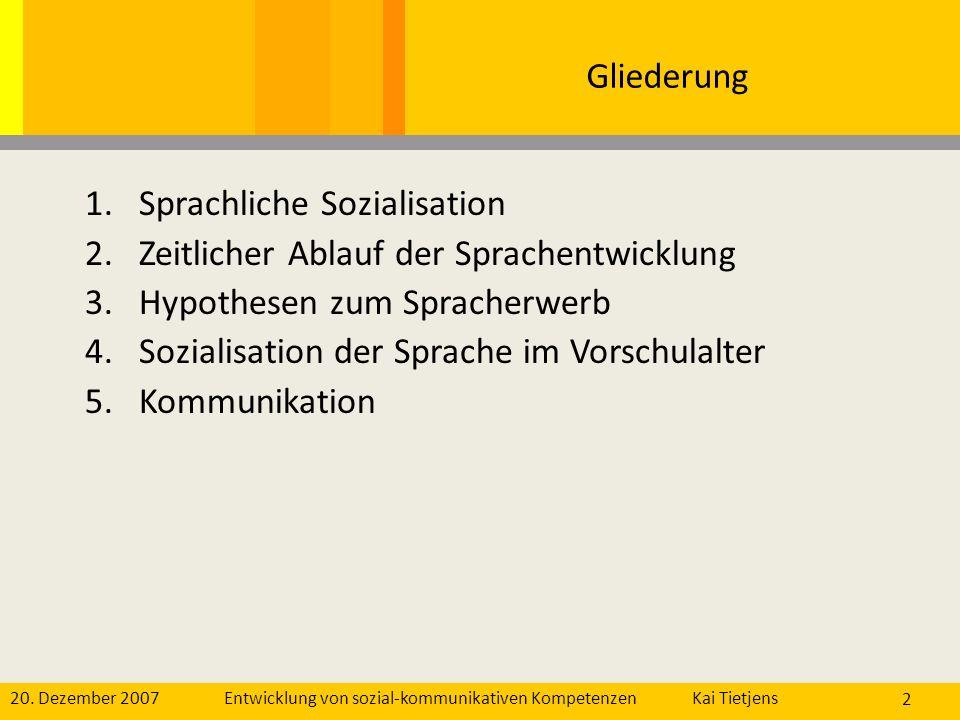 Gliederung Sprachliche Sozialisation. Zeitlicher Ablauf der Sprachentwicklung. Hypothesen zum Spracherwerb.