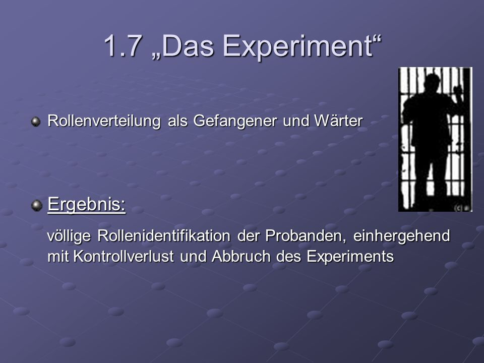 """1.7 """"Das Experiment Rollenverteilung als Gefangener und Wärter. Ergebnis:"""