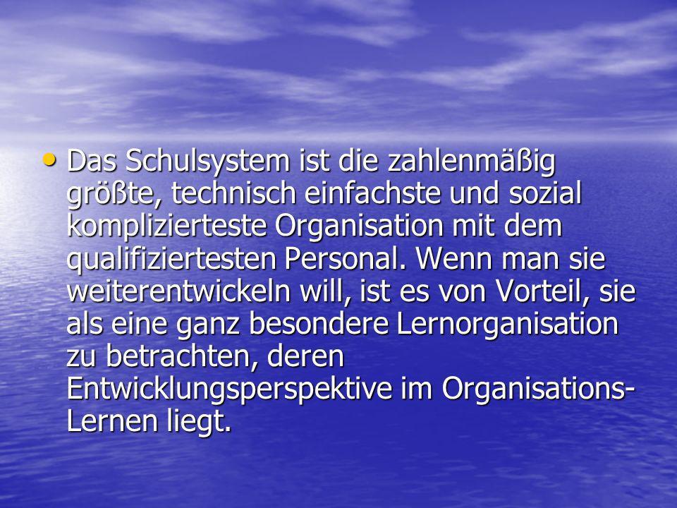 Das Schulsystem ist die zahlenmäßig größte, technisch einfachste und sozial komplizierteste Organisation mit dem qualifiziertesten Personal.