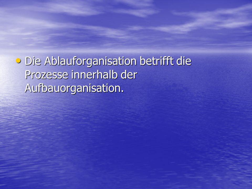 Die Ablauforganisation betrifft die Prozesse innerhalb der Aufbauorganisation.