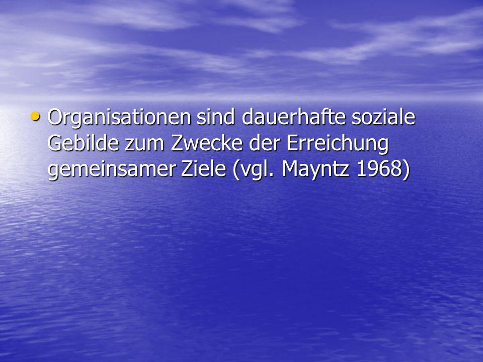 Organisationen sind dauerhafte soziale Gebilde zum Zwecke der Erreichung gemeinsamer Ziele (vgl.