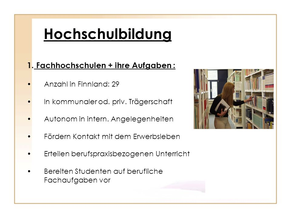 Hochschulbildung 1. Fachhochschulen + ihre Aufgaben :
