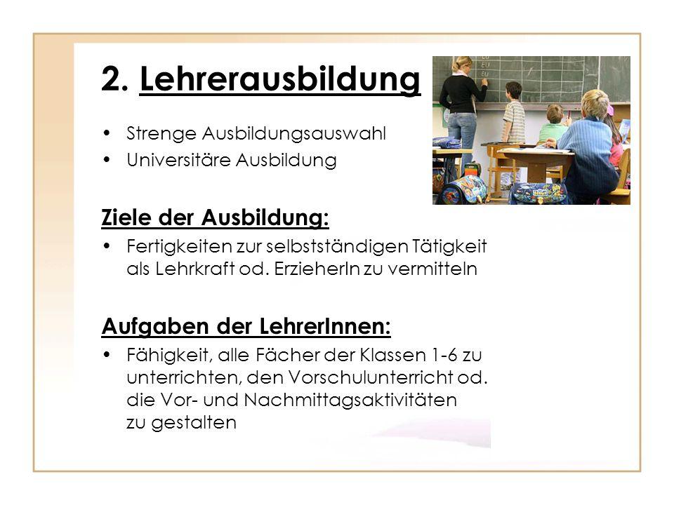 2. Lehrerausbildung Ziele der Ausbildung: Aufgaben der LehrerInnen: