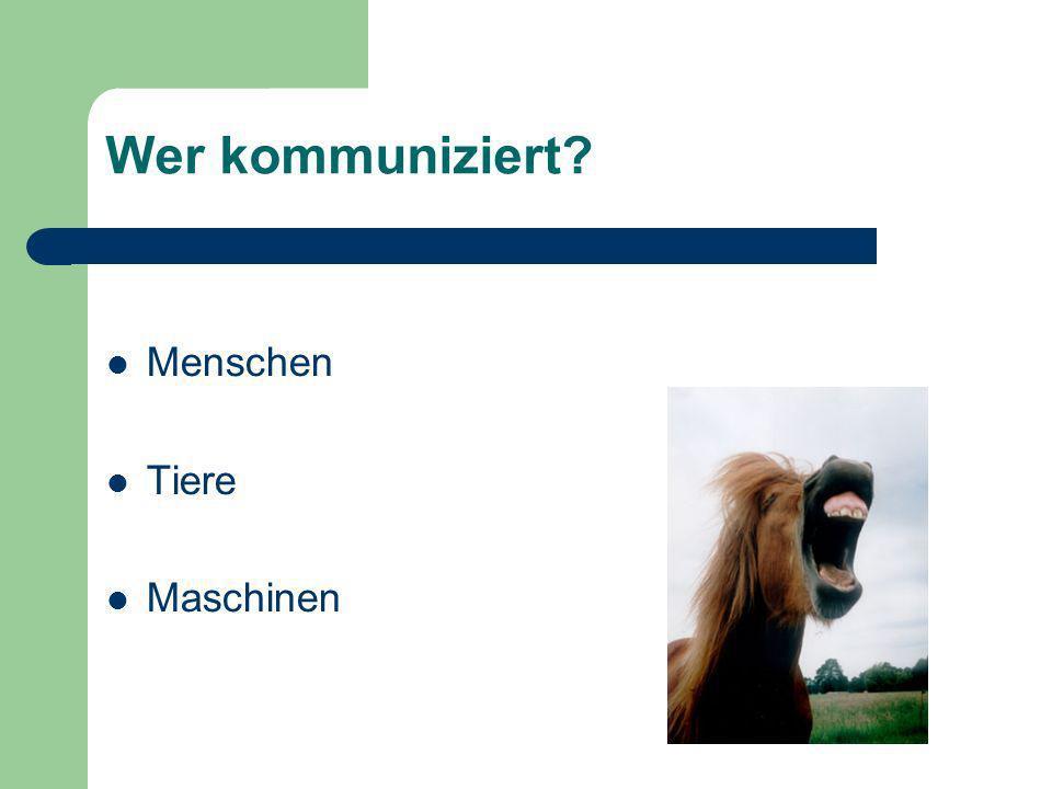 Wer kommuniziert Menschen Tiere Maschinen