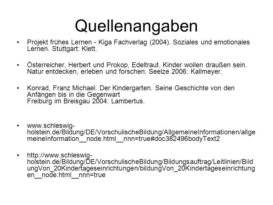 Quellenangaben Projekt frühes Lernen - Kiga Fachverlag (2004). Soziales und emotionales Lernen. Stuttgart: Klett.
