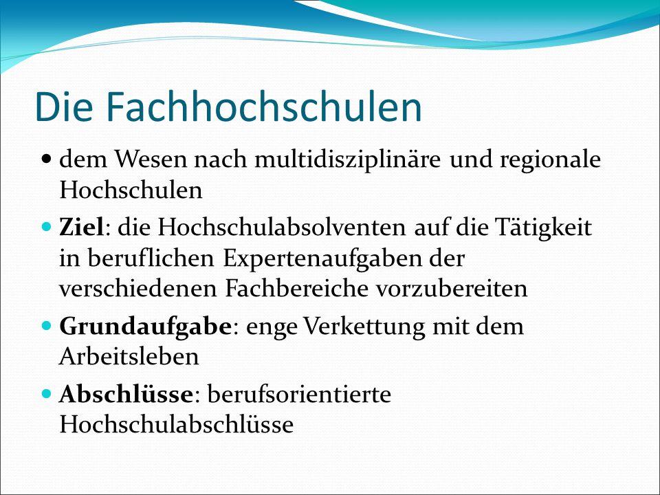 Die Fachhochschulen dem Wesen nach multidisziplinäre und regionale Hochschulen.