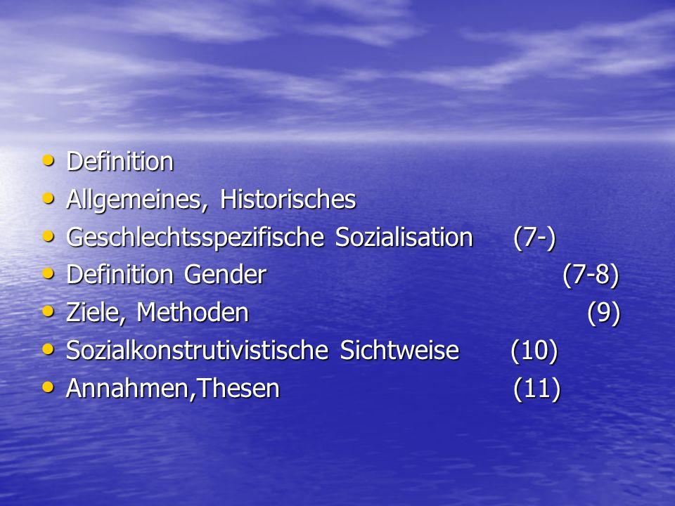 Definition Allgemeines, Historisches. Geschlechtsspezifische Sozialisation (7-) Definition Gender (7-8)