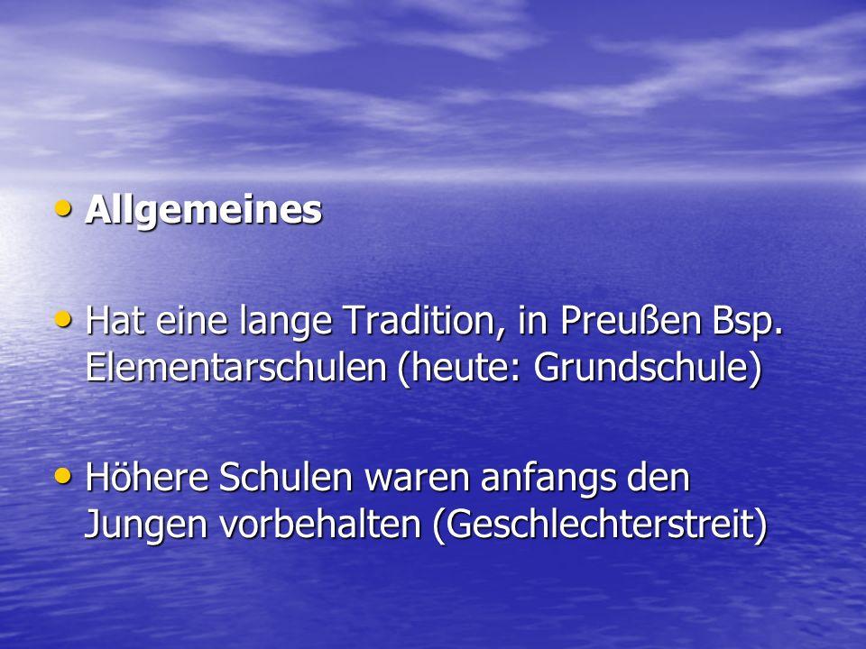 Allgemeines Hat eine lange Tradition, in Preußen Bsp. Elementarschulen (heute: Grundschule)