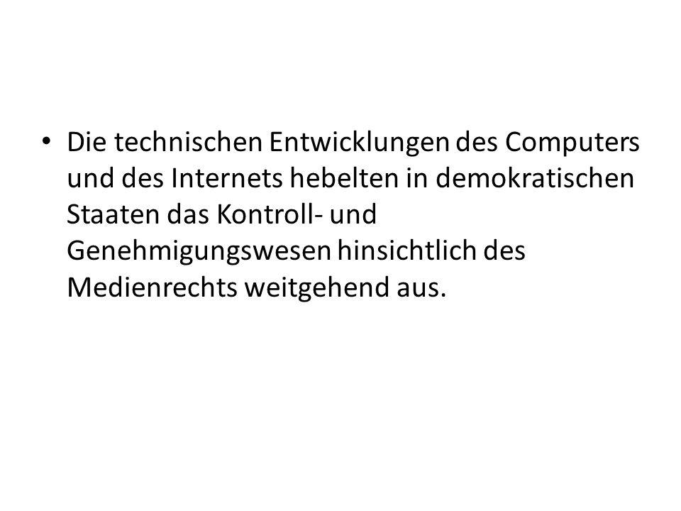 Die technischen Entwicklungen des Computers und des Internets hebelten in demokratischen Staaten das Kontroll- und Genehmigungswesen hinsichtlich des Medienrechts weitgehend aus.