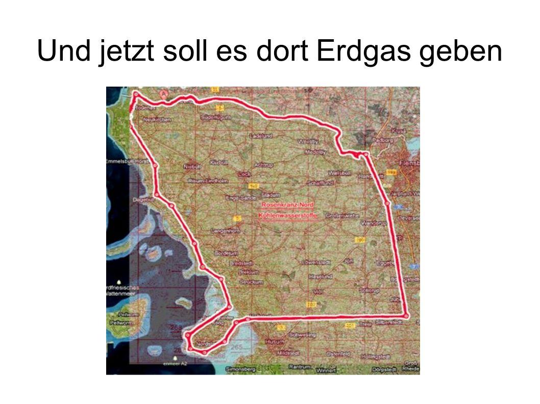Und jetzt soll es dort Erdgas geben