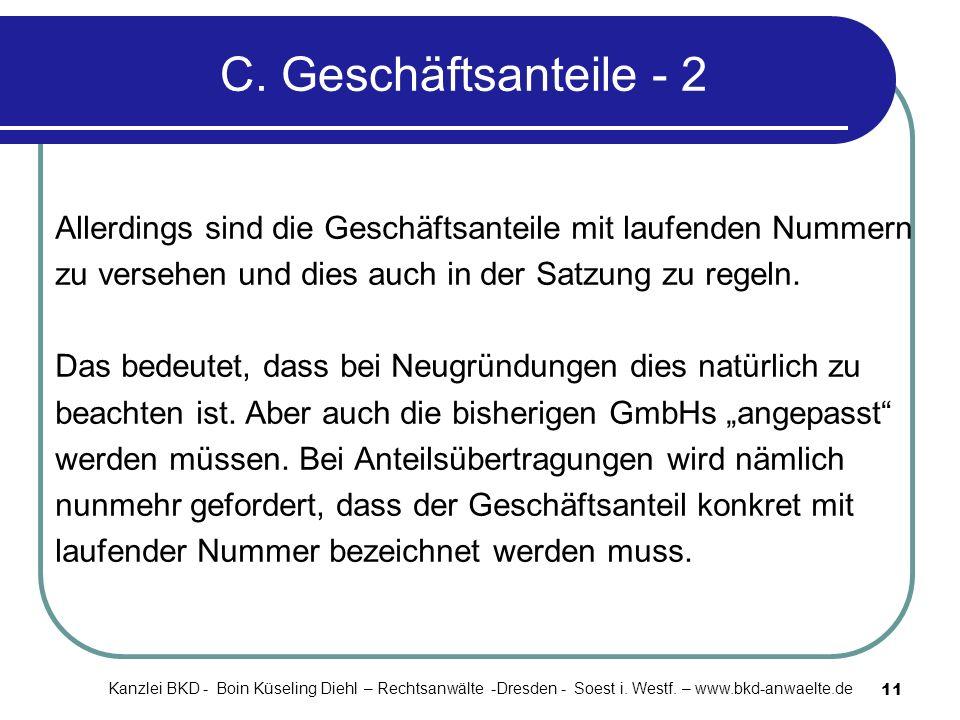 C. Geschäftsanteile - 2 Allerdings sind die Geschäftsanteile mit laufenden Nummern. zu versehen und dies auch in der Satzung zu regeln.