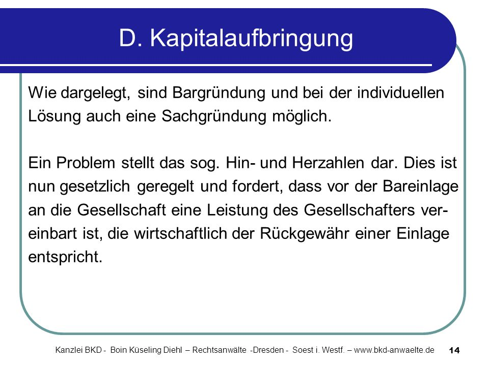 D. Kapitalaufbringung Wie dargelegt, sind Bargründung und bei der individuellen. Lösung auch eine Sachgründung möglich.