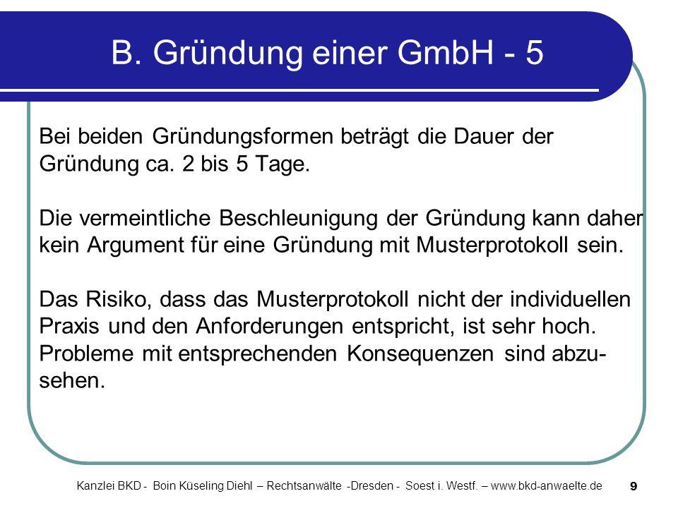 B. Gründung einer GmbH - 5 Bei beiden Gründungsformen beträgt die Dauer der. Gründung ca. 2 bis 5 Tage.