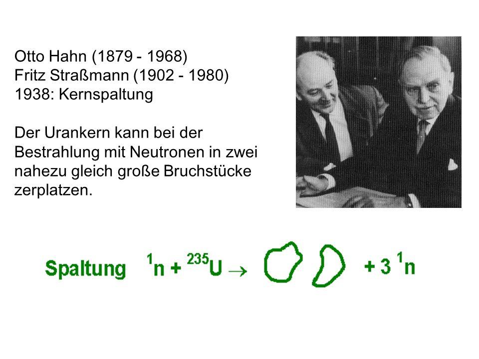 Otto Hahn (1879 - 1968) Fritz Straßmann (1902 - 1980) 1938: Kernspaltung.