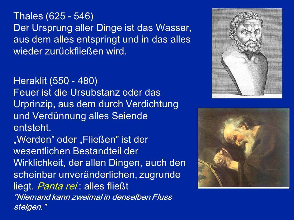 Thales (625 - 546) Der Ursprung aller Dinge ist das Wasser, aus dem alles entspringt und in das alles wieder zurückfließen wird.