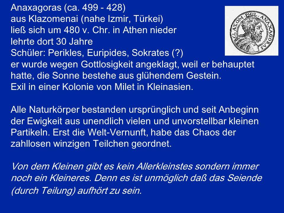 Anaxagoras (ca. 499 - 428) aus Klazomenai (nahe Izmir, Türkei) ließ sich um 480 v. Chr. in Athen nieder.