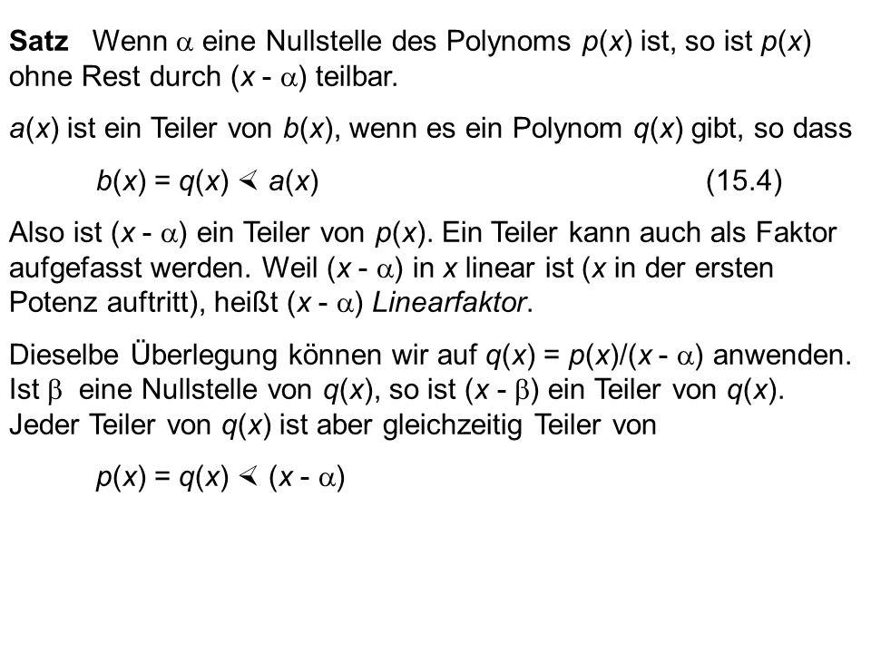 Satz Wenn a eine Nullstelle des Polynoms p(x) ist, so ist p(x) ohne Rest durch (x - a) teilbar.