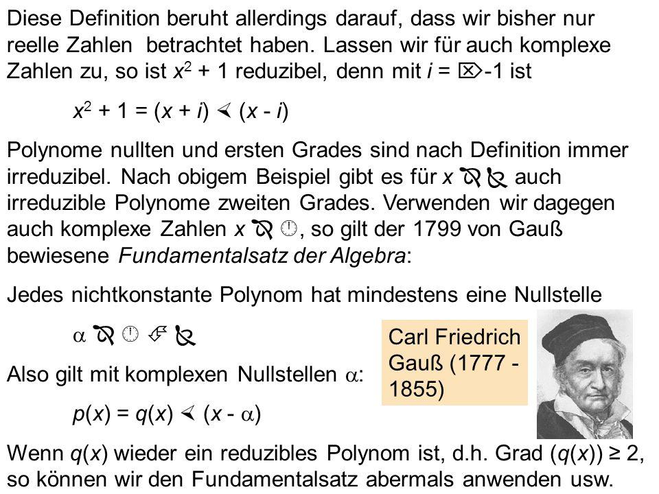 Diese Definition beruht allerdings darauf, dass wir bisher nur reelle Zahlen betrachtet haben. Lassen wir für auch komplexe Zahlen zu, so ist x2 + 1 reduzibel, denn mit i = -1 ist