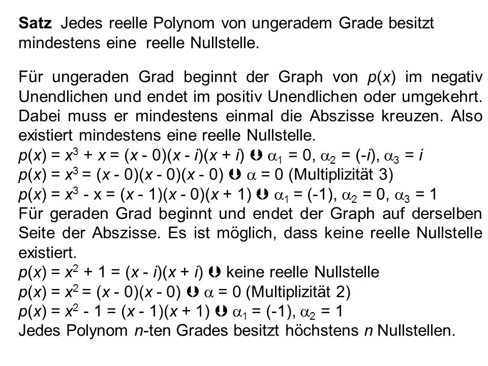 Satz Jedes reelle Polynom von ungeradem Grade besitzt mindestens eine reelle Nullstelle.