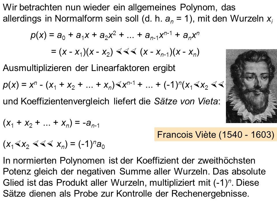 Wir betrachten nun wieder ein allgemeines Polynom, das allerdings in Normalform sein soll (d. h. an = 1), mit den Wurzeln xi