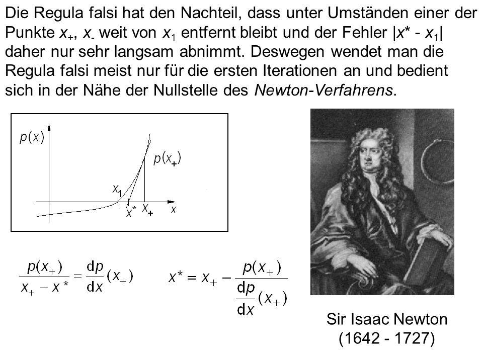 Die Regula falsi hat den Nachteil, dass unter Umständen einer der Punkte x+, x- weit von x1 entfernt bleibt und der Fehler |x* - x1| daher nur sehr langsam abnimmt. Deswegen wendet man die Regula falsi meist nur für die ersten Iterationen an und bedient sich in der Nähe der Nullstelle des Newton-Verfahrens.