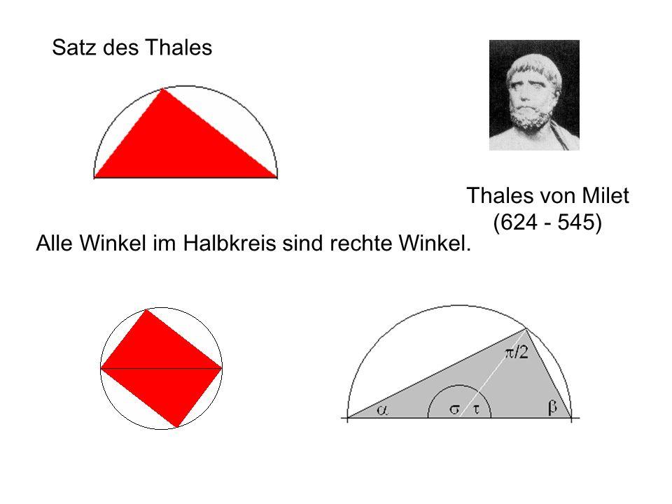 Satz des Thales Thales von Milet (624 - 545) Alle Winkel im Halbkreis sind rechte Winkel.