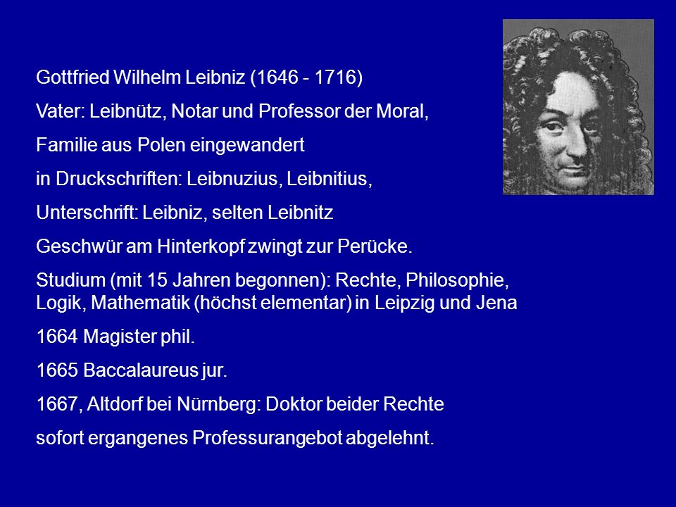 Gottfried Wilhelm Leibniz (1646 - 1716)