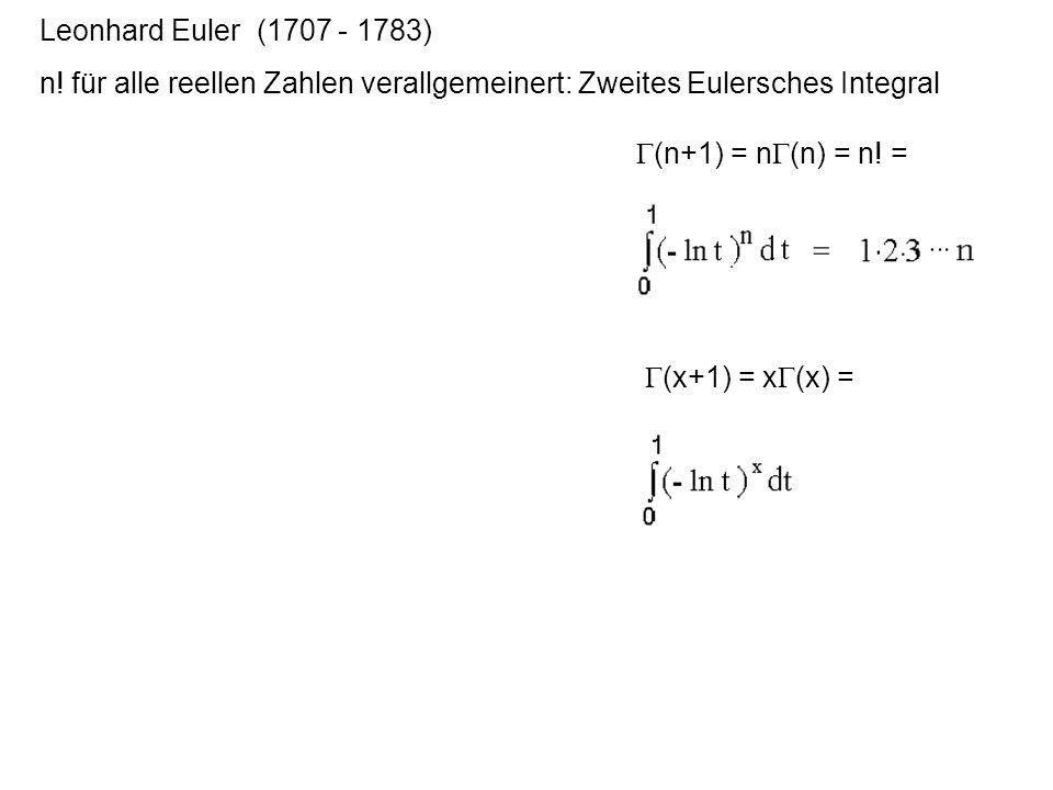 Leonhard Euler (1707 - 1783) n! für alle reellen Zahlen verallgemeinert: Zweites Eulersches Integral.