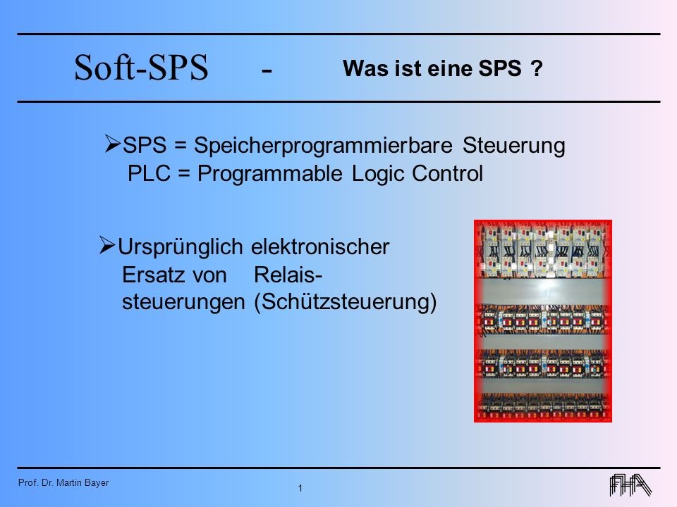 Was ist eine SPS SPS = Speicherprogrammierbare Steuerung PLC = Programmable Logic Control.