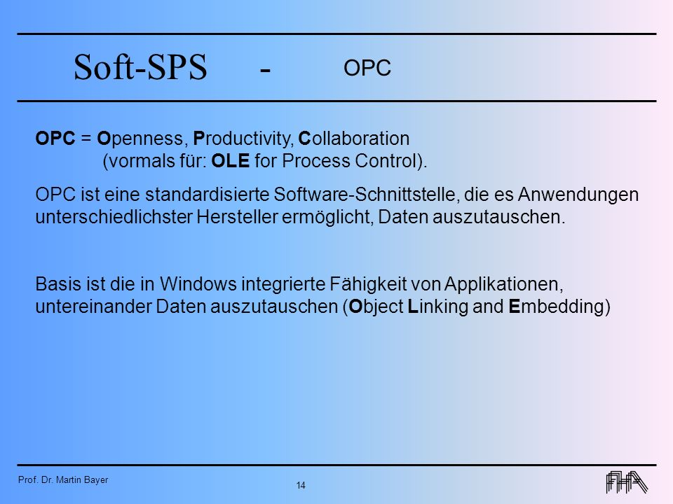 OPC OPC = Openness, Productivity, Collaboration (vormals für: OLE for Process Control).